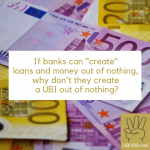 If banks can create loans and money out of nothing, why don't they create a BGE out of nothing?
